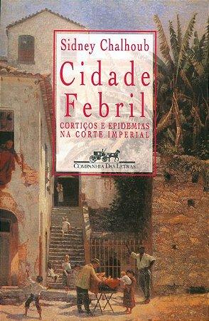 Cidade febril: Cortiços e epidemias na corte imperial