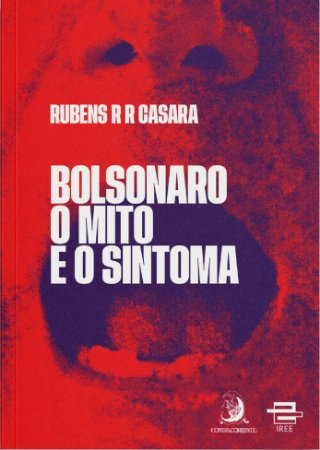 Bolsonaro - O mito e o sintoma
