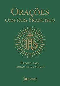 Oraçoes com papa francisco