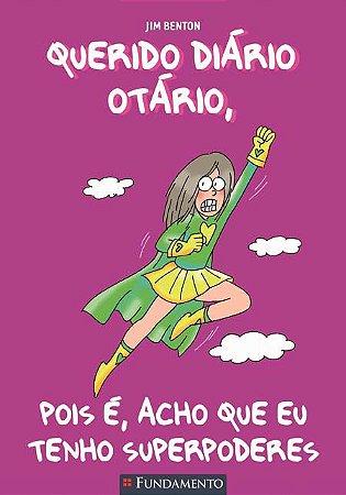Querido Diário Otário - Pois é, acho que eu tenho superpoderes