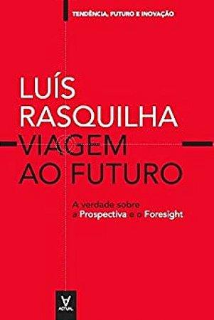 VIAGEM AO FUTURO: A VERDADE SOBRE A PROSPECTIVA..