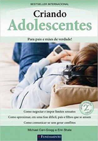 Criando adolescentes. Para pais e mães de verdade!