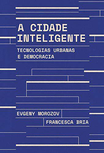 A CIDADE INTELIGENTE - TECNOLOGIAS URBANAS E DEMOCRACIA