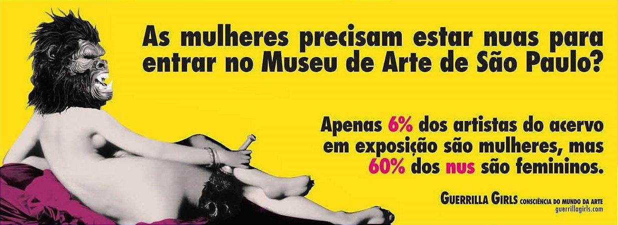 ÍMÃ AS MULHERES PRECISAM ESTAR NUAS PARA ENTRAR NO MUSEU DE ARTE DE SÃO PAULO? - GUERRILLA GIRLS