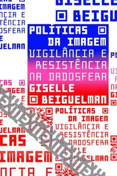 POLÍTICAS DA IMAGEM - VIGILÂNCIA E RESISTÊNCIA NA DADOSFERA