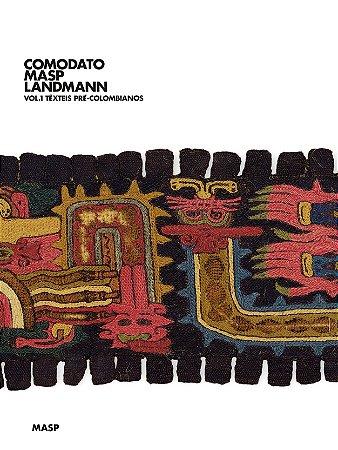 COMODATO MASP LANDMANN: VOL. 1 TÊXTEIS PRÉ-COLOMBIANOS