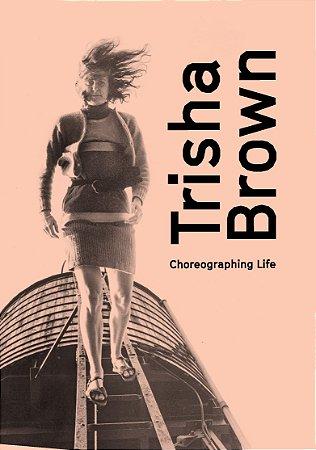 TRISHA BROWN: CHOREOGRAPHING LIFE [ENGLISH]