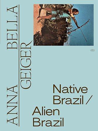 ANNA BELLA GEIGER: NATIVE BRAZIL/ALIEN BRAZIL [ENGLISH]