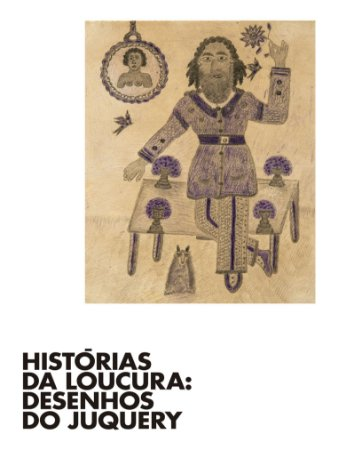 HISTÓRIAS DA LOUCURA: DESENHOS DO JUQUERY