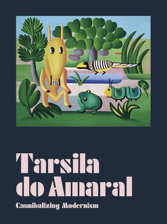 TARSILA DO AMARAL: CANNIBALIZING MODERNISM [ENGLISH]