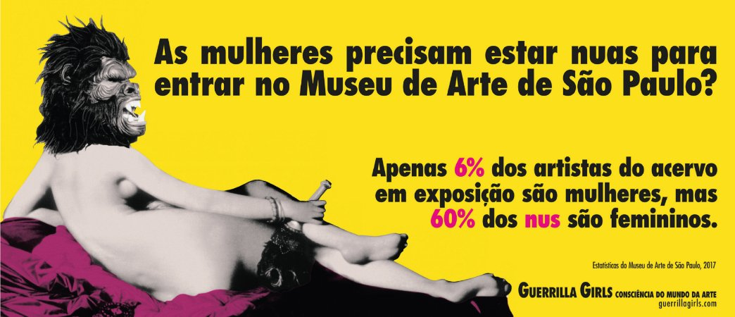 PÔSTER AS MULHERES PRECISAM ESTAR NUAS PARA ENTRAR NO MUSEU DE ARTE DE SÃO PAULO? - GUERRILLA GIRLS