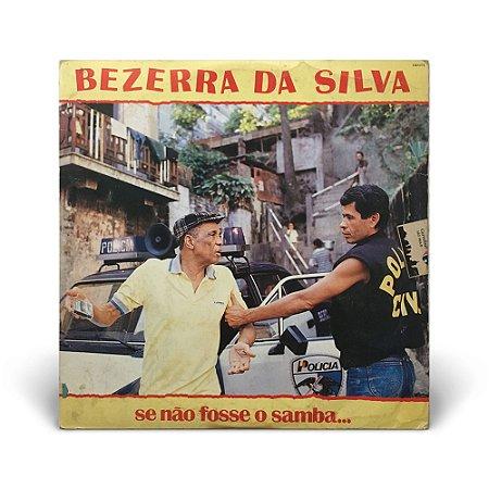 LP Bezerra da Silva - Se não fosse o samba (C/ encarte)