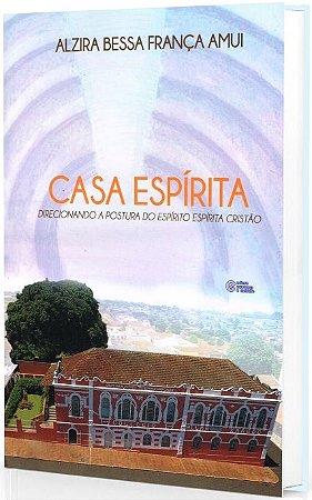 CASA ESPÍRITA - DIRECIONANDO A POSTURA DO ESPÍRITO