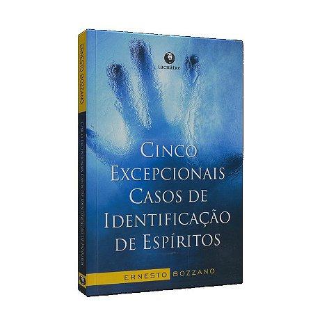 CINCO EXCEPCIONAIS CASOS DE IDENTIFICAÇÃO DE ESPÍRITOS