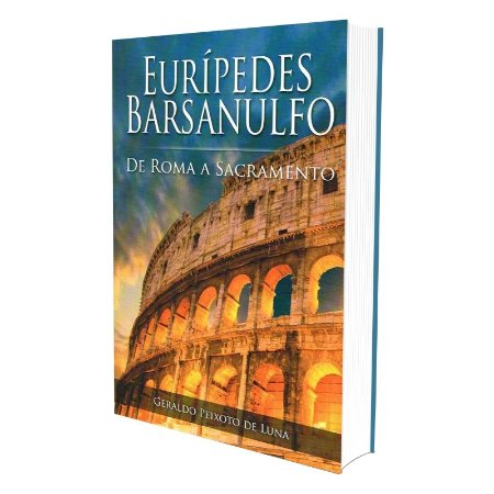 EURÍPEDES BARSANULFO - DE ROMA A SACRAMENTO
