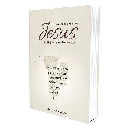 JESUS O INTÉRPRETE DE DEUS - VOL. 1