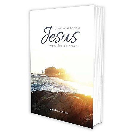 JESUS O INTÉRPRETE DE DEUS - VOL. 2