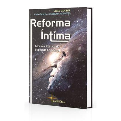 REFORMA ÍNTIMA TEORIA E PRÁTICA DA EVOLUÇÃO ESPIRITUAL