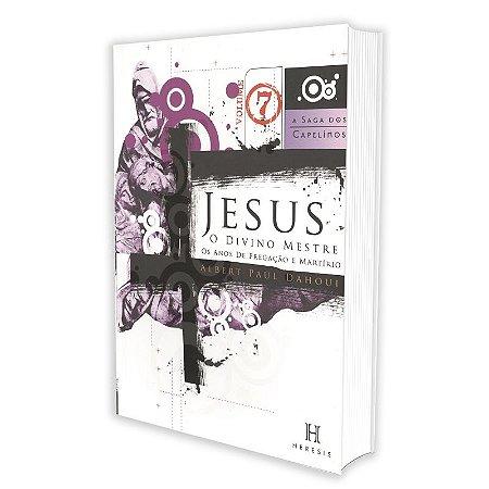 SAGA DOS CAPELINOS (A) 7 - JESUS O DIVINO MESTRE
