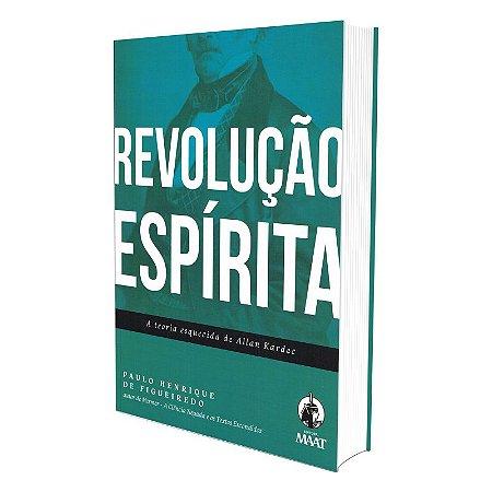 REVOLUÇÃO ESPÍRITA A TEORIA ESQUECIDA DE ALLAN KARDEC