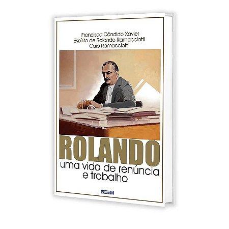 ROLANDO UMA VIDA DE RENÚNCIA E TRABALHO