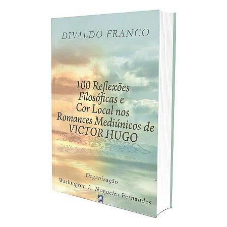 100 REFLEXÓES FILOSÓFICAS E COR LOCAL NOS ROMANCES MEDIÚNICOS DE VICTOR HUGO