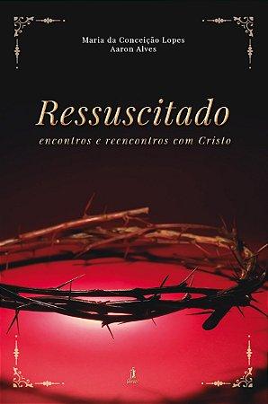 Ressuscitado - Encontros e reencontros com Cristo