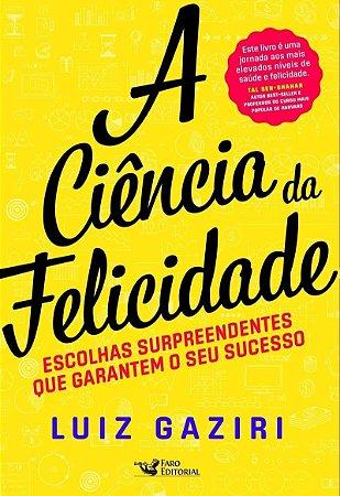 A Ciência da Felicidade - Luiz Gaziri