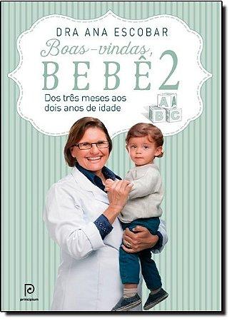 Boas-Vindas, Bebê - Três Meses Aos Dois Anos de Idade - Dra. Ana Escobar