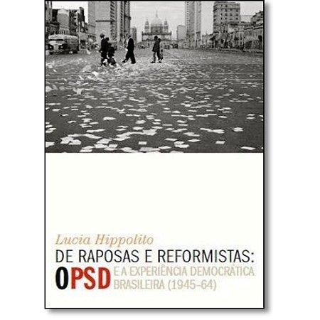 De Raposas E Reformistas: O Psd E A Experiência Democrática Brasileira