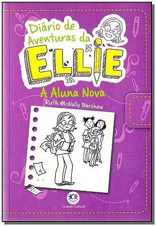 Diário de Aventuras da Ellie - A Aluna Nova - Ruth Mcnally Barshaw