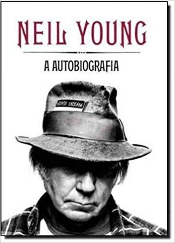 Neil Young: A autobiografia -  Neil Young
