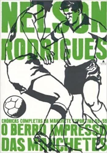 O Berro Impresso Das Manchetes - Nelson Rodrigues