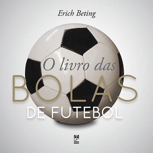 O Livro Das Bolas de Futebol - Erich Beting