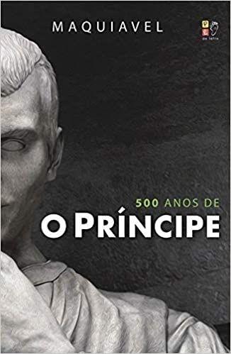 O Príncipe - Maquiavel - 500 anos