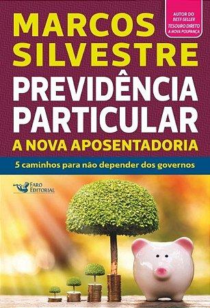 Previdência Particular - A Nova Aposentadoria - Marcos Silvestre