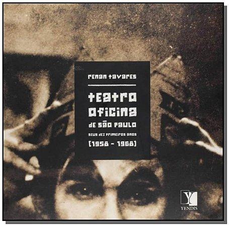 Teatro Oficina de São Paulo - Seus Dez Primeiros Anos (1958-1968) - Renan Tavares