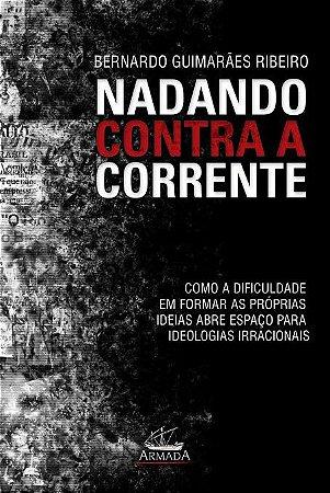 NADANDO CONTRA A CORRENTE -  Bernardo Guimarães Ribeiro