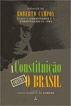 A CONSTITUIÇÃO CONTRA O BRASIL - Roberto Campos