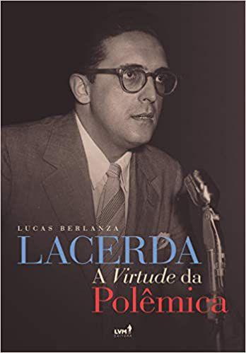 LACERDA – A VIRTUDE DA POLÊMICA - Lucas Berlanza