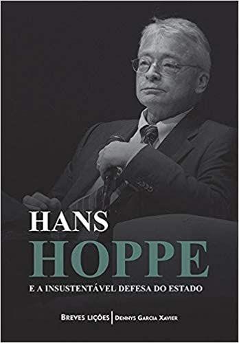 HANS HOPPE E A INSUSTENTÁVEL DEFESA DO ESTADO - Dennys Garcia Xavier