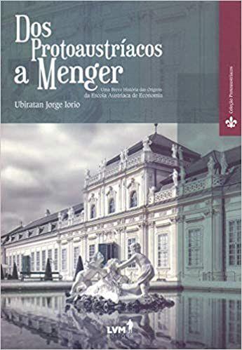 DOS PROTOAUSTRÍACOS A MENGER - Ubiratan Jorge Iorio