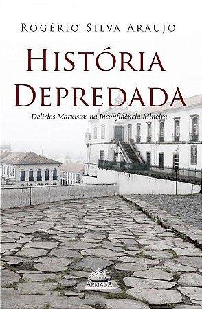 HISTÓRIA DEPREDADA -  Rogério Silva Araújo