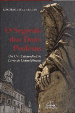 O SEGREDO DOS DOZE PROFETAS - Rogério Silva Araújo