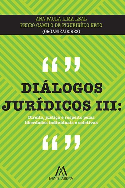 Diálogos jurídicos III: Direito, justiça e respeito pelas liberdades individuais e coletivas