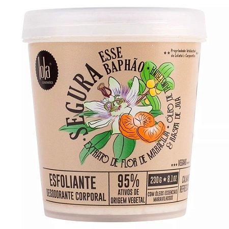 Lola Cosmetics Segura Esse Baphão Calmante Refrescante Esfoliante 230g