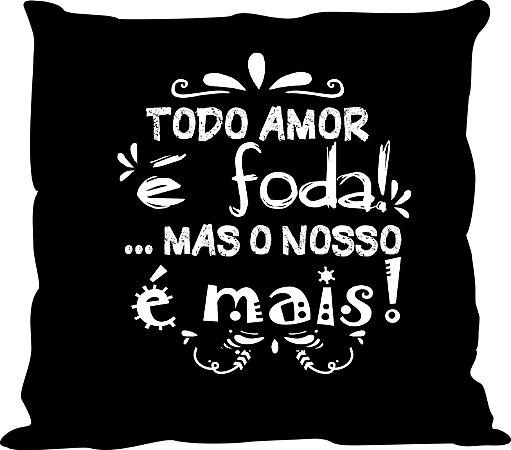 """Almofada """"Todo amor é foda"""" - ALMNAM014"""