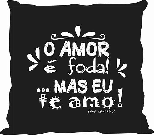 "Almofada ""O amor é foda! - ALMNAM013"