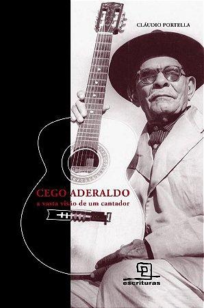 Cego Aderaldo: A vasta visão de um cantador