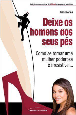 Deixe os homens aos seus pés: Como se tornar uma mulher poderosa e irresistível